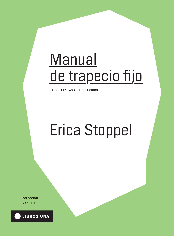 Resultado de imagen para STOPPEL, Erica. Manual de trapecio fijo: Técnica en las artes del circo, Buenos Aires, Universidad Nacional de las Artes, 2018. (Circo)